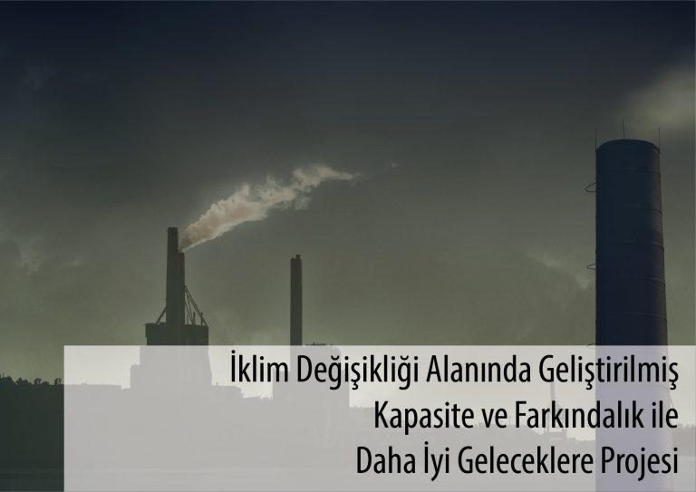 İklim Değişikliği Alanında Geliştirilmiş Kapasite ve Farkındalık ile Daha İyi Geleceklere Projesi